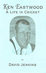 Ken Eastwood: A Life in Cricket